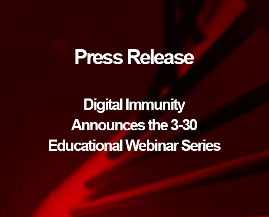 Digital Immunity Announces the 3-30 Educational Webinar Series